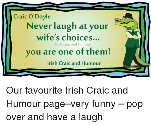 Irish, Memes, and Pop: Craic O Doyle  Never laugh at your  wife's choices.  Irish Craic and Humour  you are one of them!  Irish Craic and Humour Our favourite Irish Craic and Humour page–very funny – pop over and have a laugh