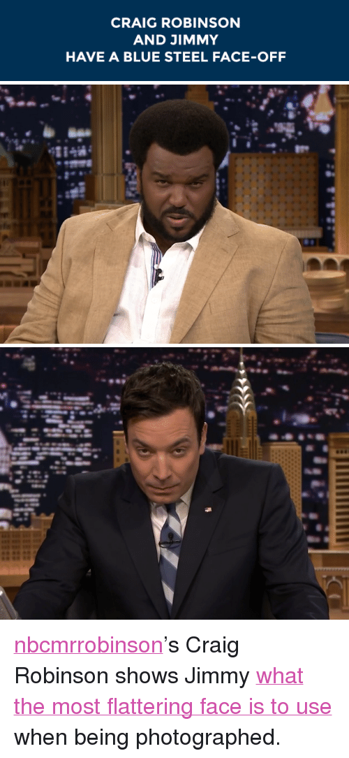 "blue steel: CRAIG ROBINSON  AND JIMMY  HAVE A BLUE STEEL FACE-OFF <p><a class=""tumblelog"" href=""http://tmblr.co/myKwW0ImtLERUYvY6r-YxFg"" target=""_blank"">nbcmrrobinson</a>&rsquo;s Craig Robinson shows Jimmy <a href=""http://www.nbc.com/the-tonight-show/segments/6171"" target=""_blank"">what the most flattering face is to use</a> when being photographed.</p>"