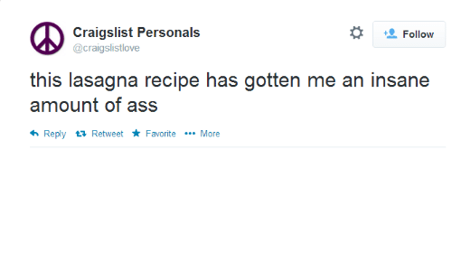 personals: Craigslist Personals  @craigslistlove  Follow  this lasagna recipe has gotten me an insane  amount of ass  Reply t Retweet ★ Favorite More