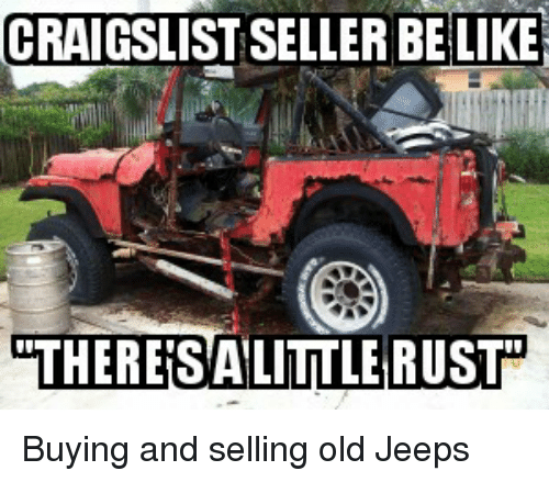 CRAIGSLIST SELLER BE LIKE LIKE THERES ALITTLE RUST Buying