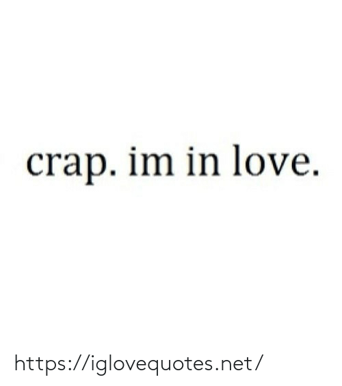 Im In Love: crap. im in love. https://iglovequotes.net/