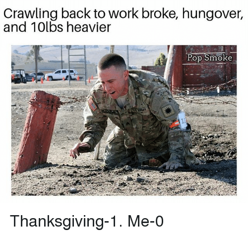 Memes, Pop, and Thanksgiving: Crawling back to work broke, hungover,  and 10lbs heavier  Pop Smoke Thanksgiving-1. Me-0