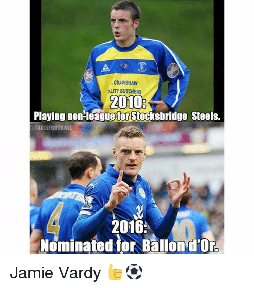 Jamie Vardy: CRAWSHAW  ALITY BUTCHERS  Playing non-leagueforstocksbridge Steels.  DTROLLFOOTBALL  2016  Nominated for Ballon d'Or. Jamie Vardy 👍⚽️