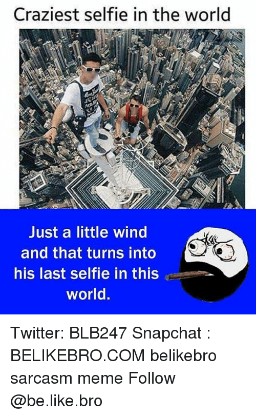 winding: Craziest selfie in the world  Just a little wind  and that turns into  his last selfie in this  world Twitter: BLB247 Snapchat : BELIKEBRO.COM belikebro sarcasm meme Follow @be.like.bro