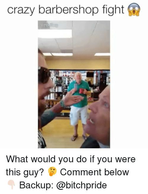 Barbershop, Crazy, and Memes: crazy barbershop fight What would you do if you were this guy? 🤔 Comment below 👇🏻 Backup: @bitchpride