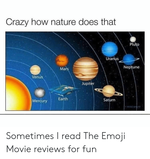Emoji Movie: Crazy how nature does that  Pluto  Uranus  Mars  Neptune  Venus  Jupiter  Saturn  MercuryEarth Sometimes I read The Emoji Movie reviews for fun