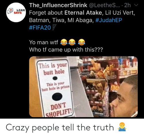 Tell The Truth: Crazy people tell the truth 🤷♂️