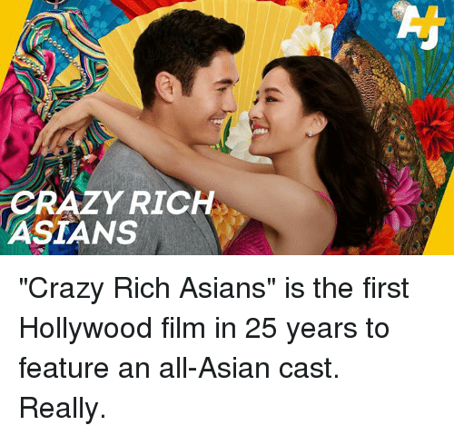 """Asian, Crazy, and Memes: CRAZY RICH  ASIANS """"Crazy Rich Asians"""" is the first Hollywood film in 25 years to feature an all-Asian cast. Really."""
