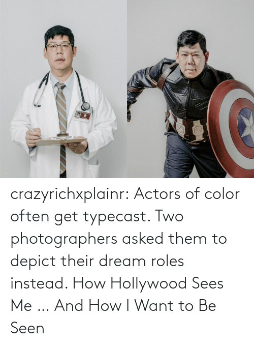 I Want: crazyrichxplainr:   Actors of color often get typecast. Two photographers asked them to depict their dream roles instead.  How Hollywood Sees Me … And How I Want to Be Seen