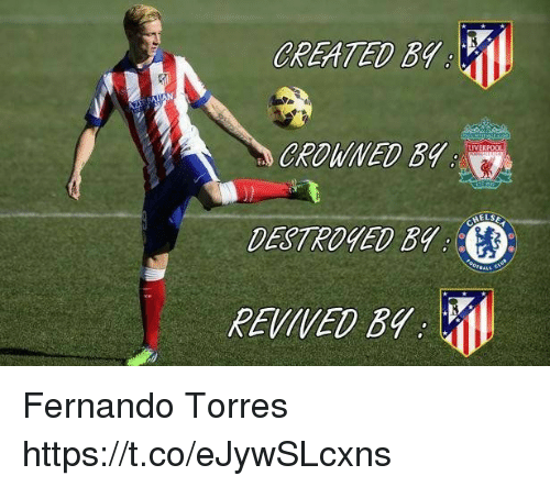 Fernando Torres: CREATED BY  CROWNED  ELSE  DESTROYED B Fernando Torres https://t.co/eJywSLcxns