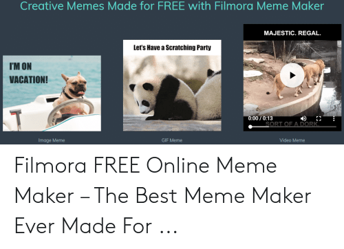 Filmora Meme: Creative Memes Made for FREE with Filmora Meme Maker  MAJESTIC. REGAL  Let's Have a Scratching Party  IM ON  VACATION!  4)r.  RT OF A DORK  0:00/0:13  Image Meme  GIF Meme  Video Meme Filmora FREE Online Meme Maker – The Best Meme Maker Ever Made For ...
