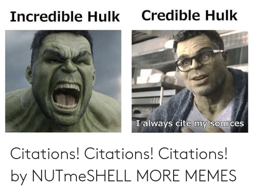 credible hulk: Credible Hulk  Incredible Hulk  I always cite my sources  0 Citations! Citations! Citations! by NUTmeSHELL MORE MEMES