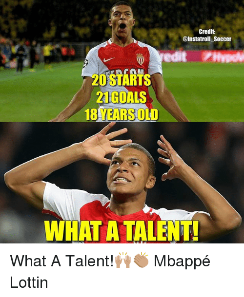 Bailey Jay, Goals, and Memes: Credit  @Instatroll Soccer  200 STARTS  2 GOALS  18YEARS OD  WHAT A TALENT! What A Talent!🙌🏽👏🏽 Mbappé Lottin