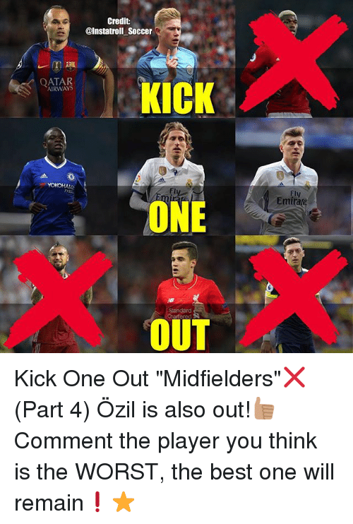 """Credit: Credit  @Instatroll Soccer  KICK  AIRWAYS  ONE  Standard  OUT  Fly  Emirate Kick One Out """"Midfielders""""❌ (Part 4) Özil is also out!👍🏽 Comment the player you think is the WORST, the best one will remain❗️⭐️"""