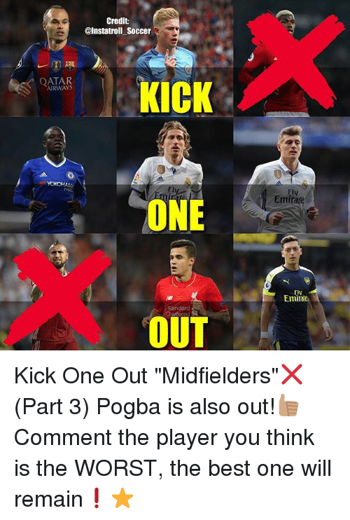 """Memes, Soccer, and The Worst: Credit  @Instatroll Soccer  KICK  AIRWAYS  ONE  Standard  OUT  Fly  Emirate  Fly  Emi Kick One Out """"Midfielders""""❌ (Part 3) Pogba is also out!👍🏽 Comment the player you think is the WORST, the best one will remain❗️⭐️"""