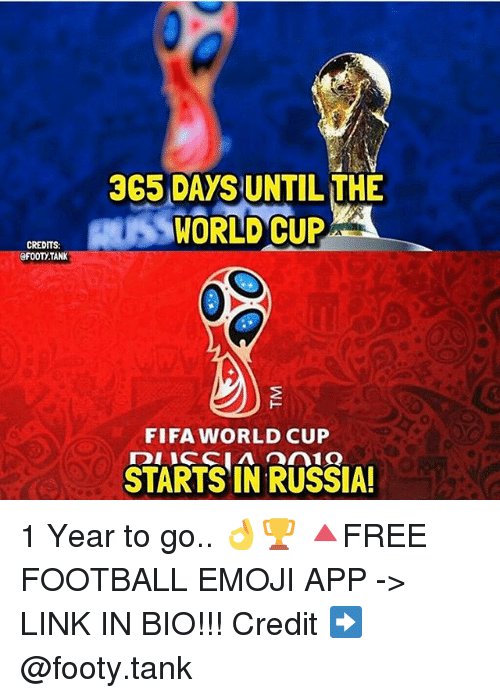 Emoji, Fifa, and Football: CREDITS:  365 DAYS UNTIL THE  WORLD CUP  FIFA WORLD CUP  STARTS IN RUSSIA! 1 Year to go.. 👌🏆 🔺FREE FOOTBALL EMOJI APP -> LINK IN BIO!!! Credit ➡️ @footy.tank