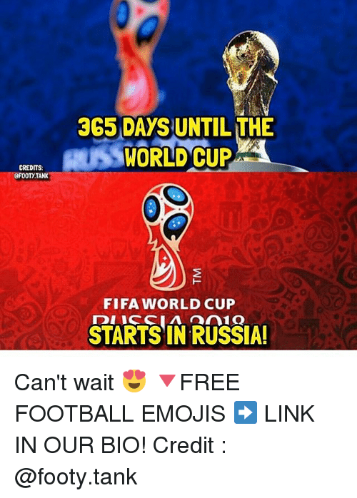 Fifa, Football, and Memes: CREDITS:  3G5 DAYS UNTIL THE  WORLD CUP  FIFA WORLD CUP  STARTS IN RUSSIA! Can't wait 😍 🔻FREE FOOTBALL EMOJIS ➡️ LINK IN OUR BIO! Credit : @footy.tank