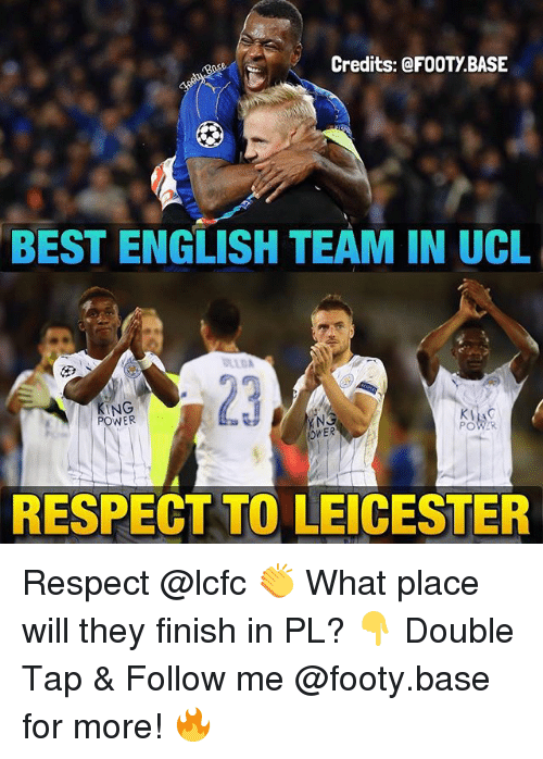 Lcfc: Credits: @FOOTY BASE  BEST ENGLISH TEAM IN UCL  KI  POWER  PO  OWER  RESPECT TO LEICESTER Respect @lcfc 👏 What place will they finish in PL? 👇 Double Tap & Follow me @footy.base for more! 🔥