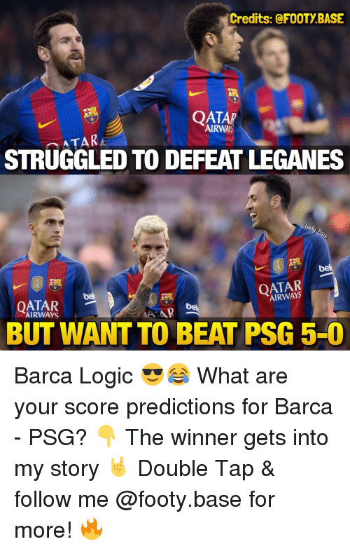 Logic, Memes, and Qatar: Credits: @FOOTY BASE  QATAR  AIRWAY  ATAR  STRUGGLED TO DEFEAT LEGANES  bek  AIRWAYS  OATAR  AR  AIRWAYS  BUT WANT TO BEAT PSG 5-0 Barca Logic 😎😂 What are your score predictions for Barca - PSG? 👇 The winner gets into my story 🤘 Double Tap & follow me @footy.base for more! 🔥