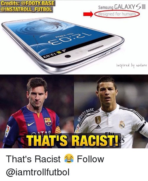 Memes, Nature, and Samsung: Credits: @FOOTY BASE  Samsung  GALAXY SII  @INSTATROLL FUTBOL  designed for humans  inspired by nature  BASE  THAT!S RACIST! That's Racist 😂 Follow @iamtrollfutbol