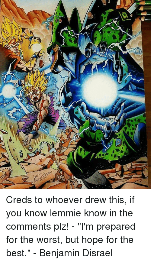 """Drewing: Creds to whoever drew this, if you know lemmie know in the comments plz! - """"I'm prepared for the worst, but hope for the best."""" - Benjamin Disrael"""