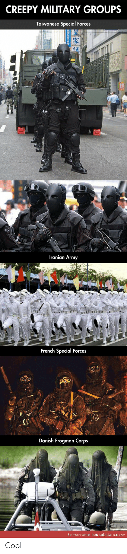 Iranian: CREEPY MILITARY GROUPS  Taiwanese Special Forces  Iranian Army  French Special Forces  Danish Frogman Corps  So much win at FUNSubstance.com Cool
