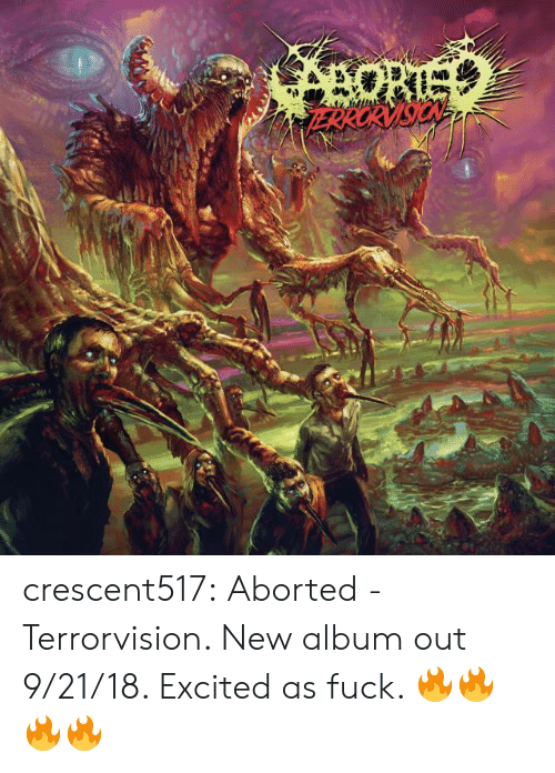 New Album: crescent517:  Aborted - Terrorvision. New album out 9/21/18. Excited as fuck. 🔥🔥🔥🔥