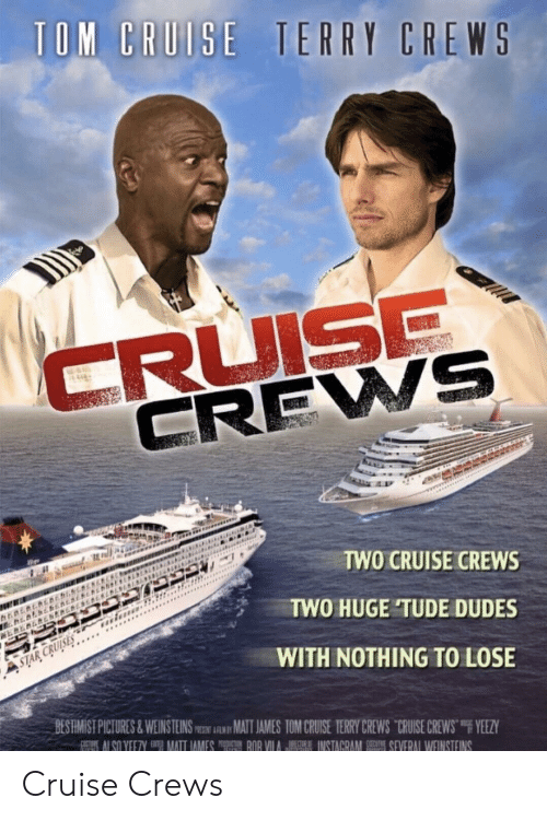 """Yeezy: CREWS  TWO CRUISE CREWS  TWO HUGE TUDE DUDES  WITH NOTHING TO LOSE  BESRMİST PICTURES & WEIN STEINSm跏iAwMATIAMES TOM CRU-SE TERRY CREWS-CRUISE CREWS""""F YEEZY Cruise Crews"""