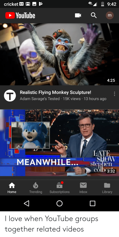 flying monkey: cricket GMA  9:42  YouTube  4:25  Realistic Flying Monkey Sculpture!  Adam Savage's Tested 15K views 13 hours ago  LATE  MEANWHILE...stephen  SHOW  COlD 3:32  Home  Trending Subscriptions  Inbox  Library I love when YouTube groups together related videos