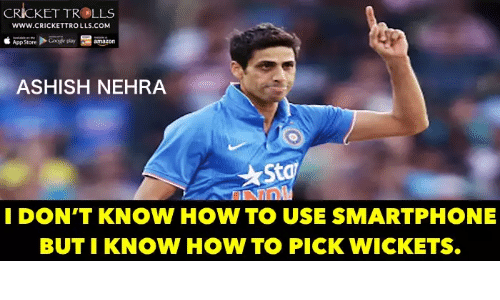 Smartphoned: CRICKET TROLLS  WWW.CRICKETTROLLS.COM  App Store  amazon  ASHISH NEHRA  St  I DON'T KNOW HOW TO USE SMARTPHONE  BUT I KNOW HOW TO PICK WICKETS.
