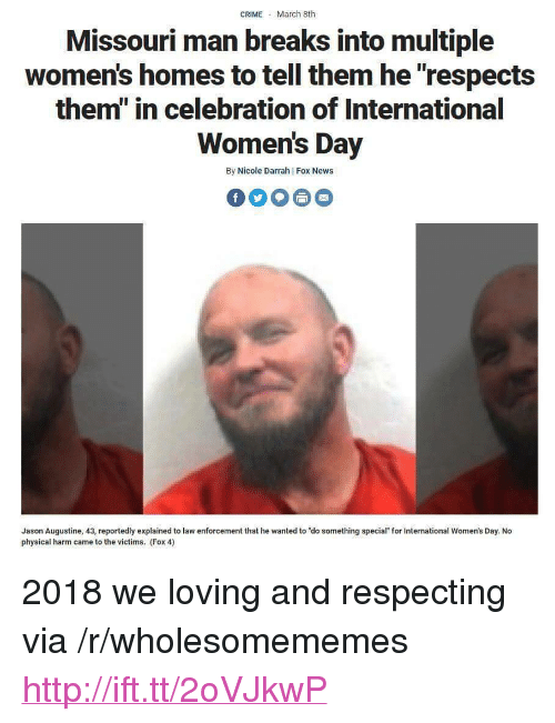 """womens day: CRIME March 8th  Missouri man breaks into multiple  women's homes to tell them he """"respects  them"""" in celebration of International  Women's Day  By Nicole Darrah 