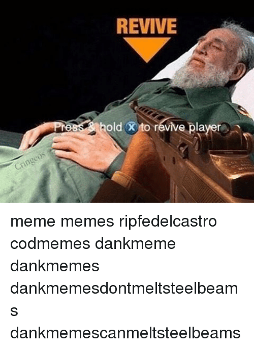 Memes, 🤖, and Player: Cringeos  REVIVE  old X to revive player meme memes ripfedelcastro codmemes dankmeme dankmemes dankmemesdontmeltsteelbeams dankmemescanmeltsteelbeams