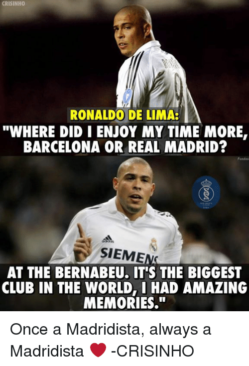 """De Lima: CRISINH0  RONALDO DE LIMA:  """"WHERE DIDIENJOY MY TIME MORE,  BARCELONA OR REAL MADRID?  D SIEME  AT THE BERNABEU. IT'S THE BIGGEST  CLUB IN THE WORLD, I HAD AMAZING  MEMORIES."""" Once a Madridista, always a Madridista ❤  -CRISINHO"""