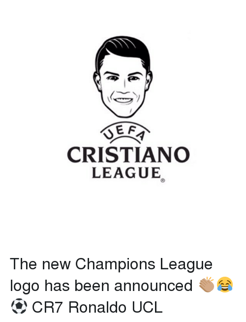 Memes, Champions League, and Ronaldo: CRISTIANO  LEAGUE The new Champions League logo has been announced 👏🏽😂⚽️ CR7 Ronaldo UCL