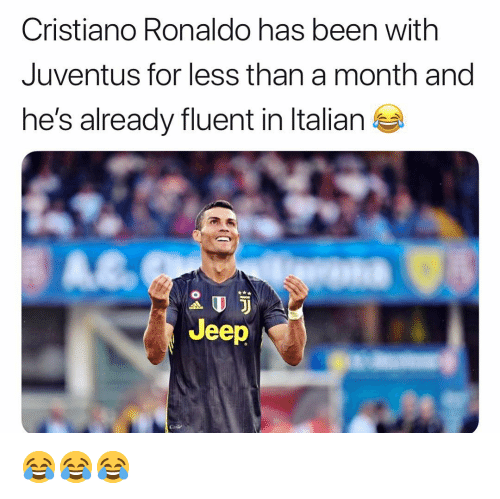 Cristiano Ronaldo, Memes, and Jeep: Cristiano Ronaldo has been with  Juventus for less than a month and  he's already fluent in Italian  요VJ  Jeep 😂😂😂
