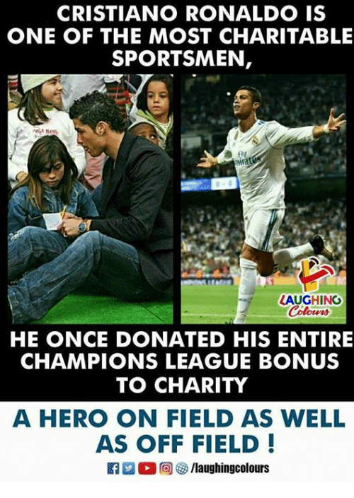 Cristiano Ronaldo, Champions League, and Ronaldo: CRISTIANO RONALDO IS  ONE OF THE MOST CHARITABLE  SPORTSMEN,  LAUGHING  HE ONCE DONATED HIS ENTIRE  CHAMPIONS LEAGUE BONUS  TO CHARITY  A HERO ON FIELD AS WELL  AS OFF FIELD!