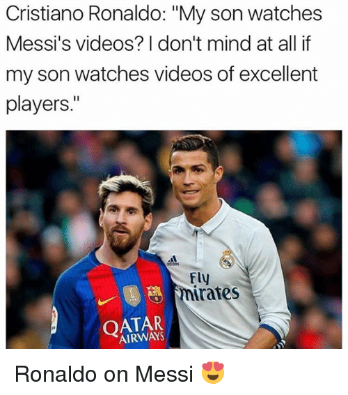 "Cristiano Ronaldo, Memes, and Videos: Cristiano Ronaldo: ""My son watches  Messi's videos? I don't mind at allif  my son watches videos of excellent  players.""  dd0s  Fly  rates  QATAR  AIRWAYS Ronaldo on Messi 😍"