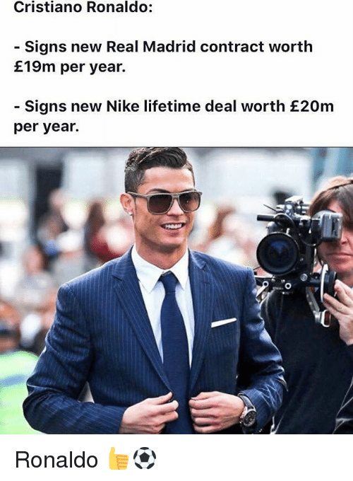 memes: Cristiano Ronaldo  Signs new Real Madrid contract worth  E19m per year.  Signs new Nike lifetime deal worth £20m  per year. Ronaldo 👍⚽️