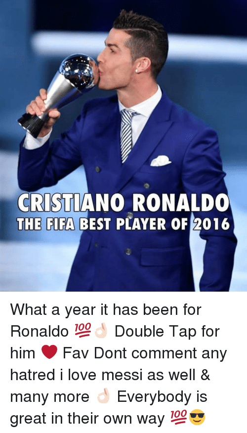Hatre: CRISTIANO RONALDO  THE FIFA BEST PLAYER OF 2016 What a year it has been for Ronaldo 💯👌🏻 Double Tap for him ❤️ Fav Dont comment any hatred i love messi as well & many more 👌🏻 Everybody is great in their own way 💯😎
