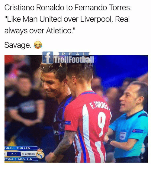"""Fernando Torres: Cristiano Ronaldo to Fernando Torres  """"Like Man United over Liverpool, Real  always over Atletico.""""  Savage  R E A L  ET Troll Football  FINAL 2ND LEG  2-1  REAL MADRID  FTIME I AGG: 2-4"""