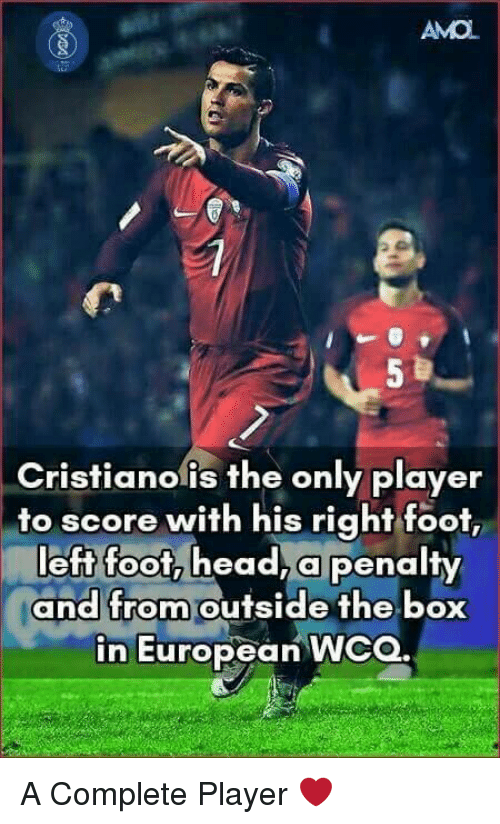 Memes, 🤖, and Box: Cristianofis the only player  to score with his right foot,  left foot,  head, a Penalty  and from outside the box  in European WCQ. A Complete Player ❤