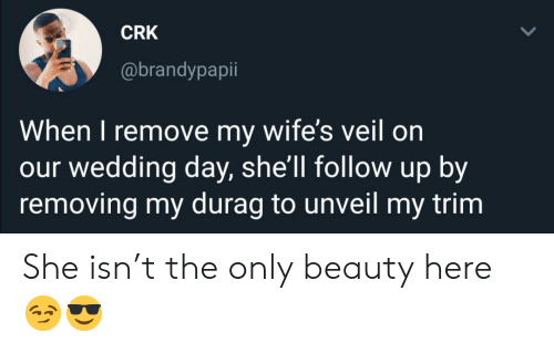 wifes: CRK  @brandypapii  When I remove my wife's veil on  our wedding day, she'll follow up by  removing my durag to unveil my trim She isn't the only beauty here 😏😎