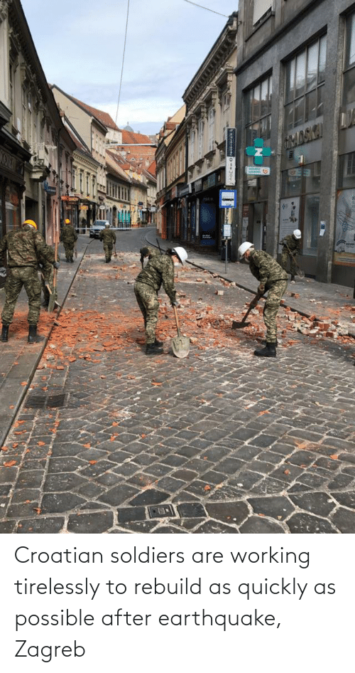 Croatian: Croatian soldiers are working tirelessly to rebuild as quickly as possible after earthquake, Zagreb