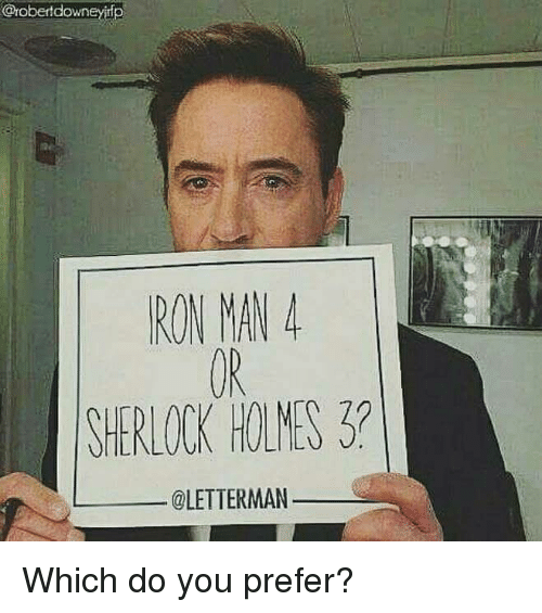 Sherlocking: Crobertdowneyirfp  RON MAN 4  SHERLOCK HOLMES  @LETTERMAN Which do you prefer?