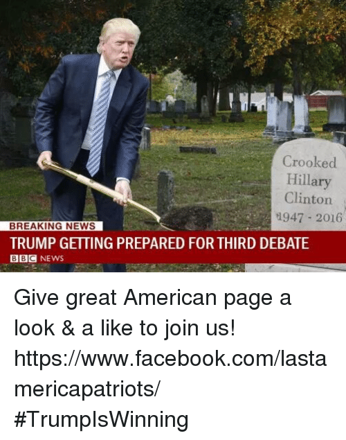 Facebook, Hillary Clinton, and Memes: Crooked  Hillary  Clinton  th947 2016  BREAKING NEWS  TRUMP GETTING PREPARED FOR THIRD DEBATE  BBC NEWS Give great American page a look & a like to join us! https://www.facebook.com/lastamericapatriots/ #TrumpIsWinning