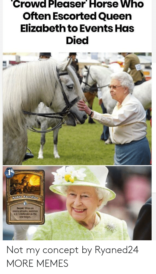 Queen Elizabeth: Crowd Pleaser Horse Who  Often Escorted Queen  Elizabeth to Events Has  Died  Secret When an  enemy attacks, summon  a 2/1 Defender as the  new target. Not my concept by Ryaned24 MORE MEMES