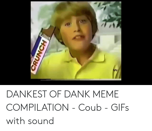 Where To Find Dank Memes: CRUNCH DANKEST OF DANK MEME COMPILATION - Coub - GIFs with sound
