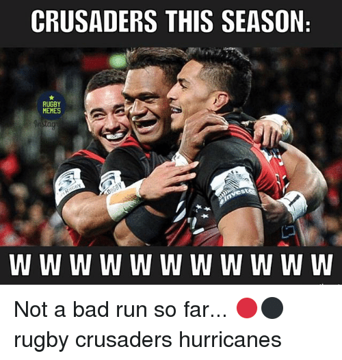 crusaders: CRUSADERS THIS SEASON  RUGBY  MEMES  W W W W W W W W W W W Not a bad run so far... 🔴⚫️ rugby crusaders hurricanes