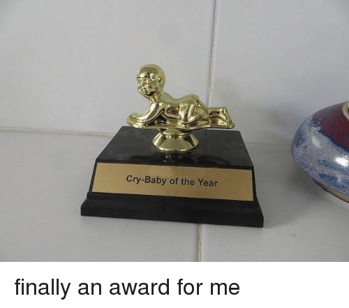 crying babies: Cry-Baby of the Year finally an award for me
