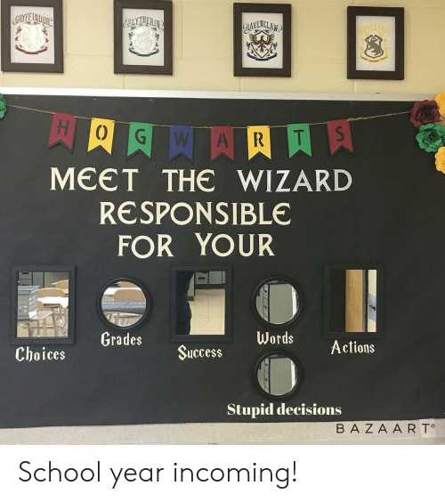 the wizard: CRYFE INDOR  GAVENCLAND  HOEFLEPINE  aERRLATSS  S  T  R  A  MEET THE WIZARD  RESPONSIBLE  FOR YOUR  Grades  Words  Actions  Success  Choices  Stupid decisions  BA ZA A R T School year incoming!